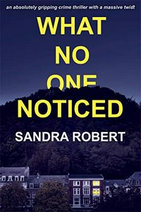 What No One Noticed by Sandra Robert