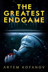 The Greatest Endgame by Artem Kofanov