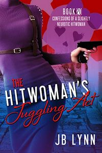 The Hitwoman's Juggling Act by J. B. Lynn
