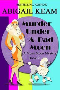 Murder Under a Bad Moon by Abigail Keam