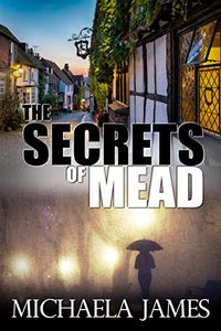 The Secrets of Mead by Michaela James