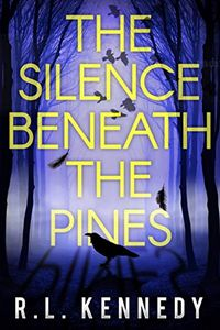 The Silence Beneath the Pines by R. L. Kennedy