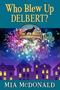 Who Blew Up Delbert? by Mia McDonald