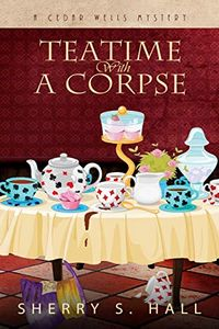 Teatime with a Corpse by Sherry Hall