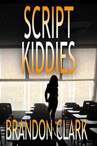 Script Kiddies by Brandon Clark