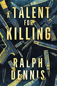 A Talent for Killing by Ralph Dennis