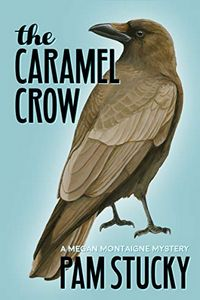The Caramel Crow by Pam Stucky