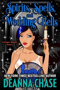 Spirits, Spells, and Wedding Bells by Deanna Chase