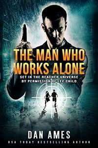The Man Who Works Alone by Dan Ames
