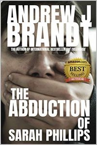 The Abduction of Sarah Phillips by Andrew J. Brandt