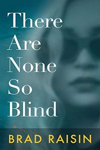 There Are None So Blind by Brad Raisin