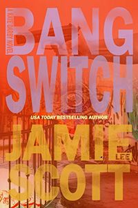 Bang Switch by Jamie Lee Scott