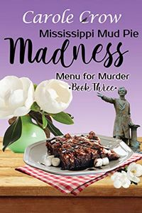 Mississippi Mud Pie Madness by Carole Crow
