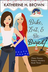 Bake, Eat, and Be Buried by Katherine H. Brown