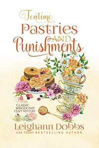 Teatime Pastries and Punishment by Leighann Dobbs
