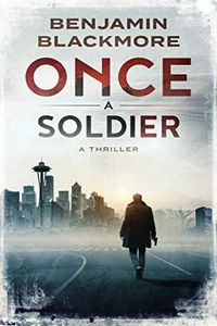 Once a Soldier by Benjamin Blackmore