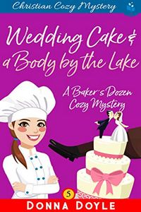 Wedding Cake and a Body by the Lake by Donna Doyle