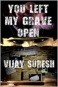 You Left My Grave Open by Vijay Suresh