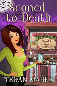 Sconed to Death by Tegan Maher