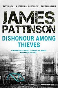 Dishonour Among Thieves by James Pattinson