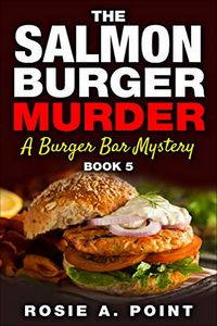 The Salmon Burger Murder by Rosie A. Point