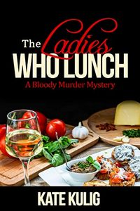The Ladies Who Lunch by Kate Kulig