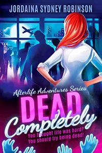 Dead Completely by Jordaina Sydney Robinson