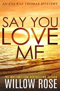 Say You Love Me by Willow Rose