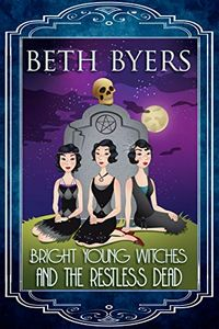 Bright Young Witches and the Restless Dead by Beth Byers