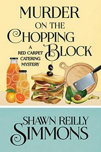 Murder on the Chopping Block by Shawn Reilly Simmons