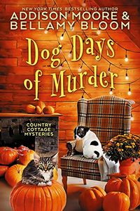 Dog Days of Murder by Addison Moore and Bellamy Bloom