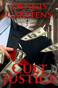 Cult Justice by Dennis Carstens