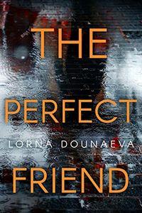 The Perfect Friend by Lorna Dounaeva