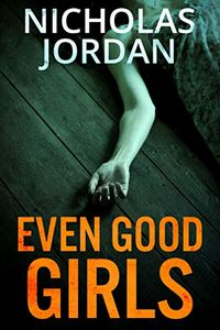 Even Good Girls by Nicholas Jordan