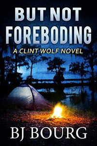 But Not Foreboding by B. J. Bourg
