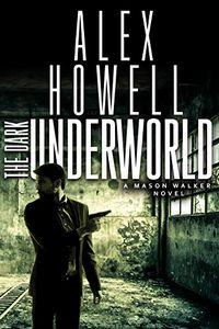 The Dark Underworld by Alex Howell