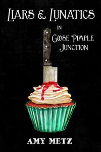 Liars & Lunatics in Goose Pimple Junction by Amy Metz