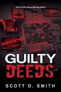 Guilty Deeds by Scott D. Smith