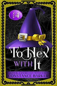 To Hex With It by Constance Barker