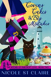 Covens, Cakes and Big Mistakes by Nicole St. Claire