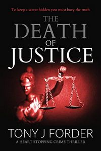 The Death of Justice by Tony J. Forder