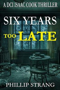 Six Years Too Late by Phillip Strang