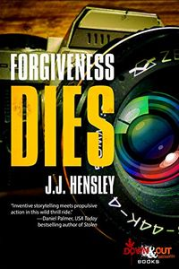 Forgiveness Dies by J.J. Hensley