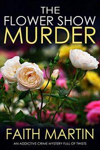 The Flower Show Murder by Faith Martin