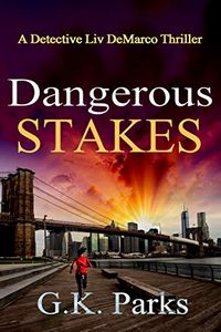 Dangerous Stakes by G. K. Parks