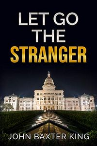 Let Go the Stranger by John Baxter King