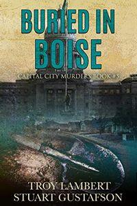 Buried in Boise by Troy Lambert and Stuart Gustafson