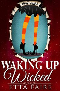 Waking Up Wicked by Etta Faire